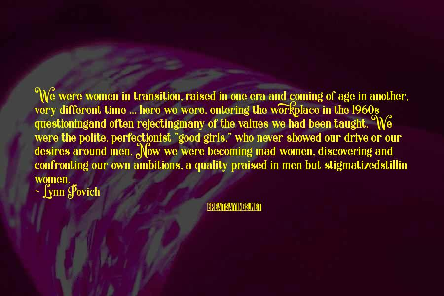 Still Becoming Sayings By Lynn Povich: We were women in transition, raised in one era and coming of age in another,