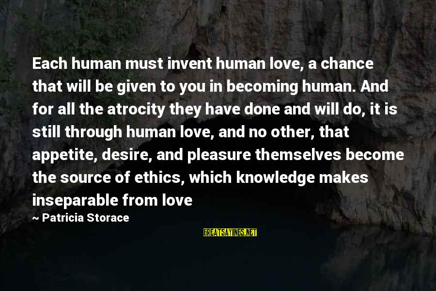 Still Becoming Sayings By Patricia Storace: Each human must invent human love, a chance that will be given to you in