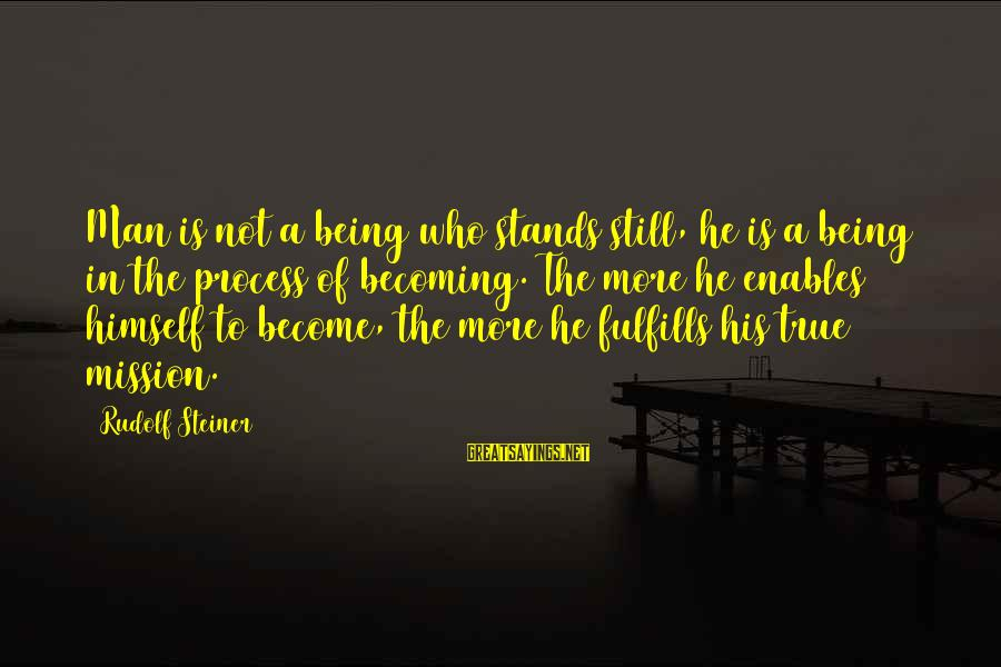 Still Becoming Sayings By Rudolf Steiner: Man is not a being who stands still, he is a being in the process