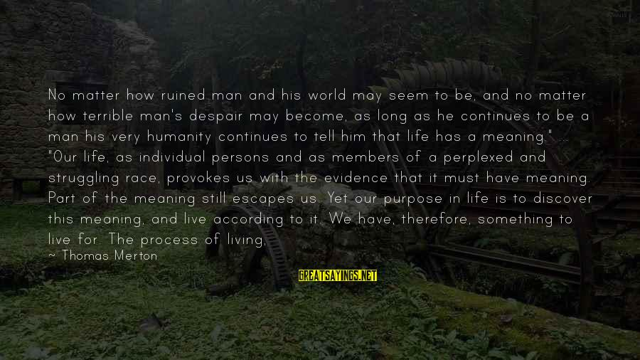 Still Becoming Sayings By Thomas Merton: No matter how ruined man and his world may seem to be, and no matter