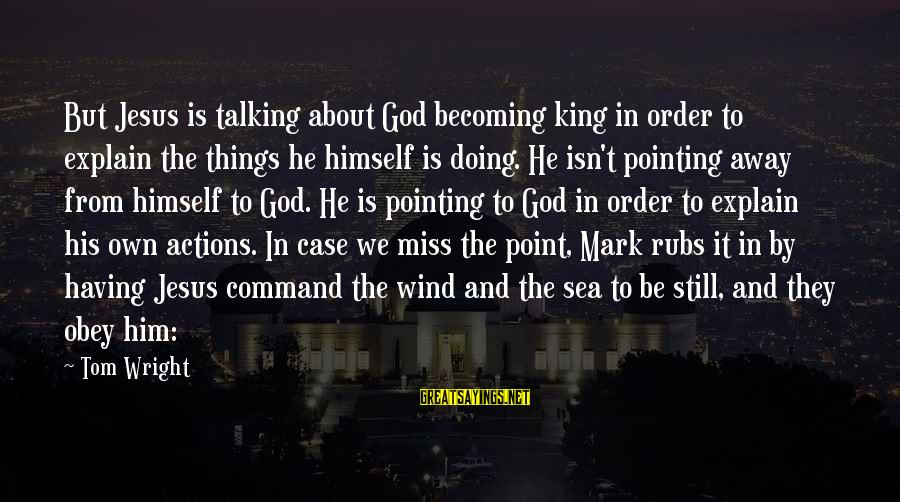 Still Becoming Sayings By Tom Wright: But Jesus is talking about God becoming king in order to explain the things he