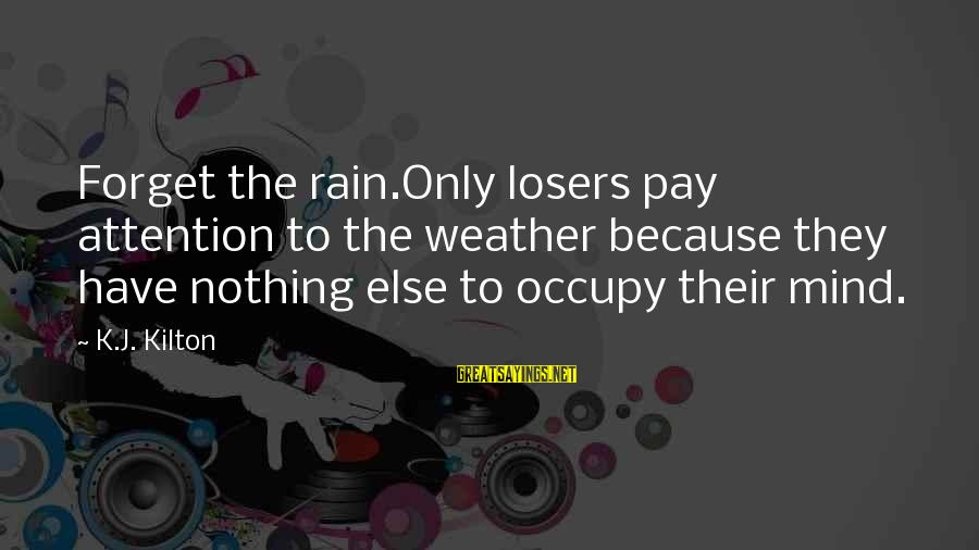 Still Lolo Sayings By K.J. Kilton: Forget the rain.Only losers pay attention to the weather because they have nothing else to