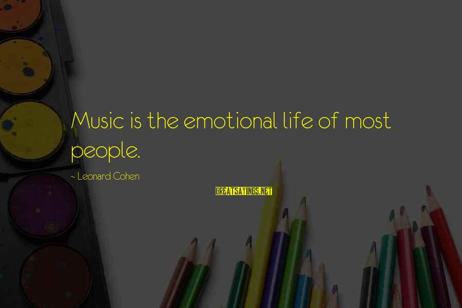 Still Lolo Sayings By Leonard Cohen: Music is the emotional life of most people.