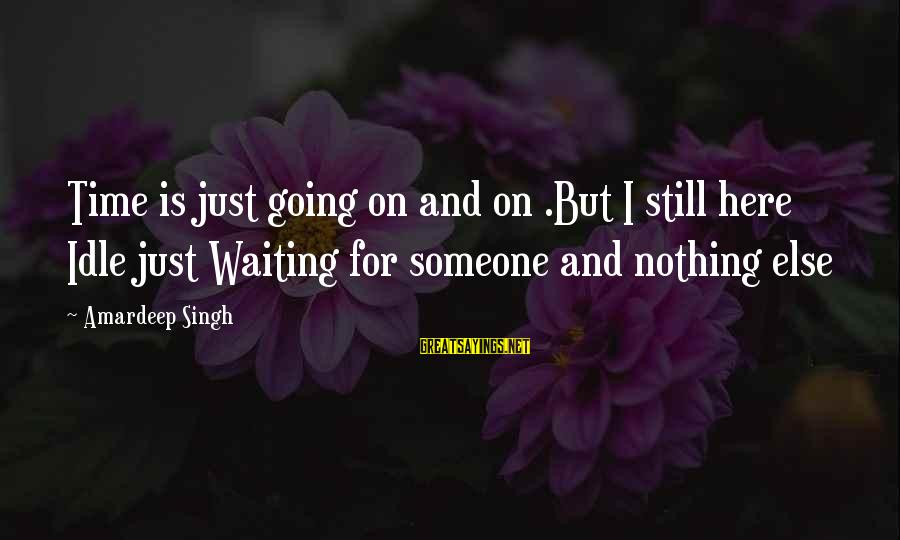 Still Love Someone Sayings By Amardeep Singh: Time is just going on and on .But I still here Idle just Waiting for