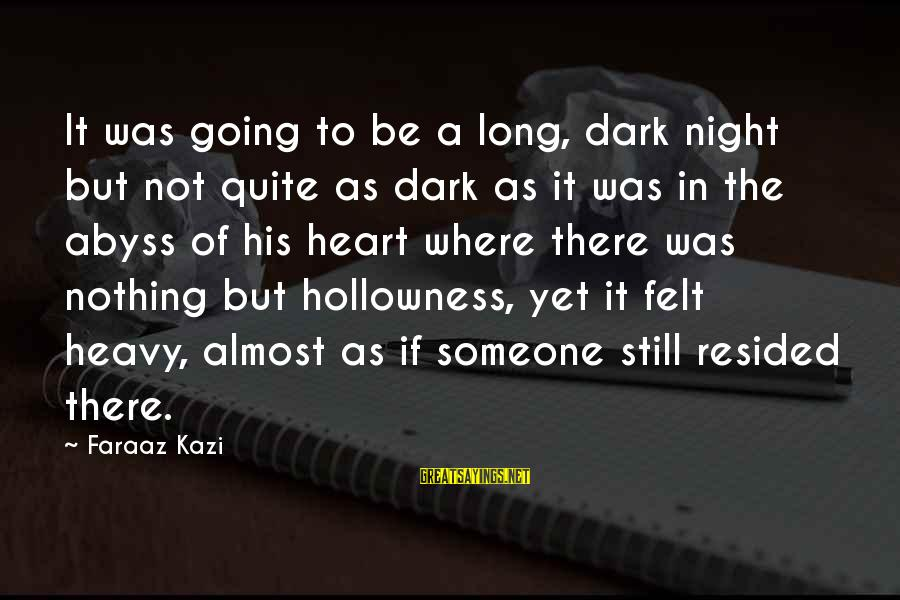 Still Love Someone Sayings By Faraaz Kazi: It was going to be a long, dark night but not quite as dark as