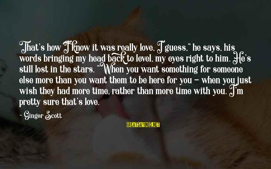 "Still Love Someone Sayings By Ginger Scott: That's how I know it was really love, I guess,"" he says, his words bringing"
