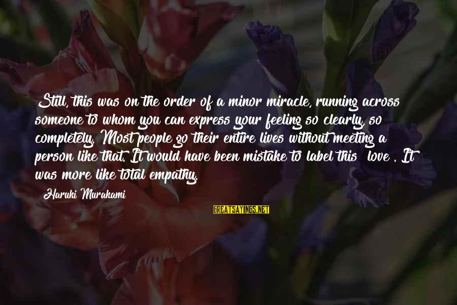 Still Love Someone Sayings By Haruki Murakami: Still, this was on the order of a minor miracle, running across someone to whom