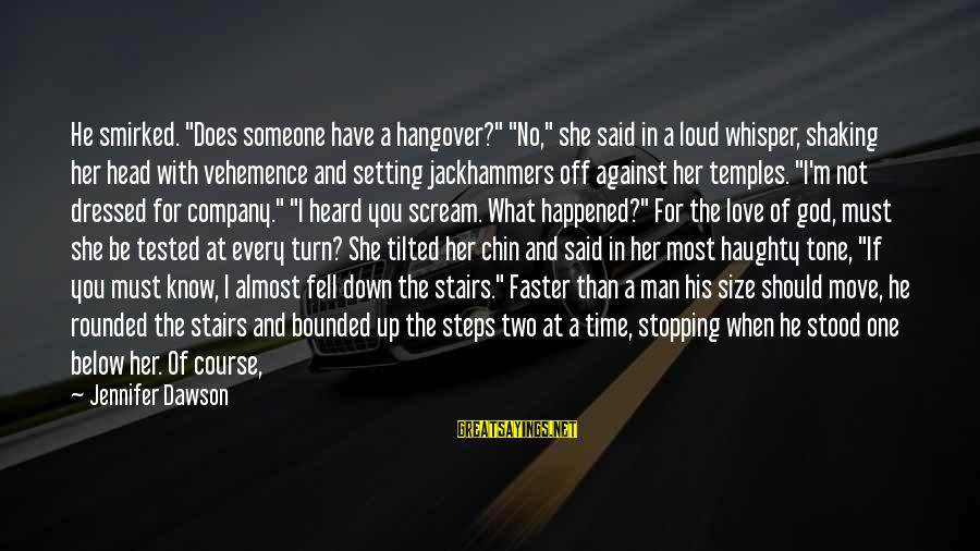 "Still Love Someone Sayings By Jennifer Dawson: He smirked. ""Does someone have a hangover?"" ""No,"" she said in a loud whisper, shaking"