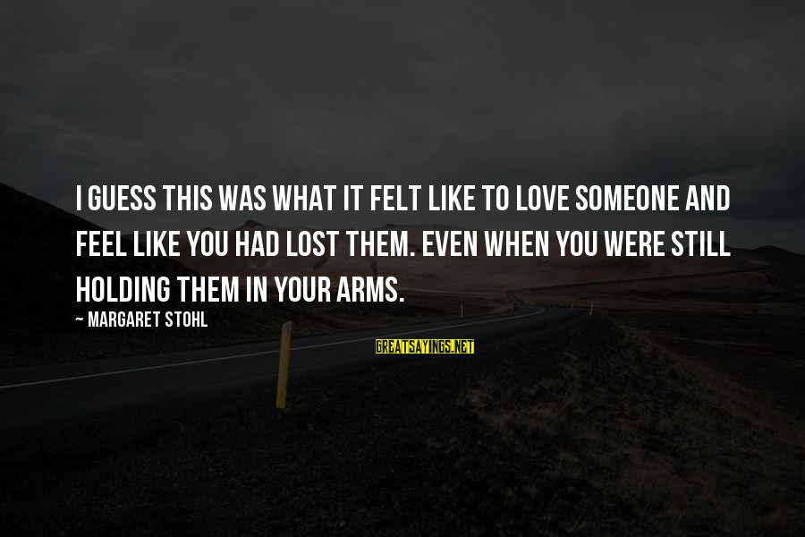 Still Love Someone Sayings By Margaret Stohl: I guess this was what it felt like to love someone and feel like you
