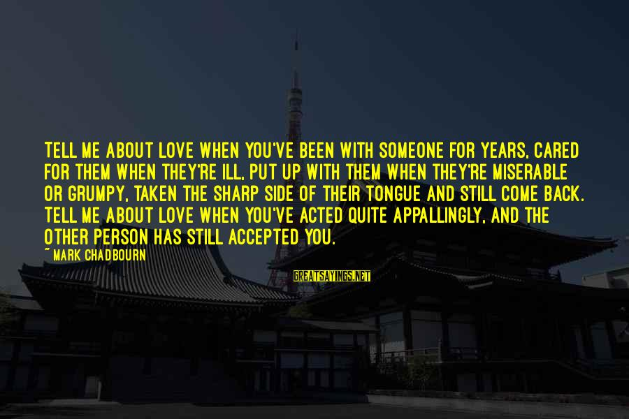 Still Love Someone Sayings By Mark Chadbourn: Tell me about love when you've been with someone for years, cared for them when
