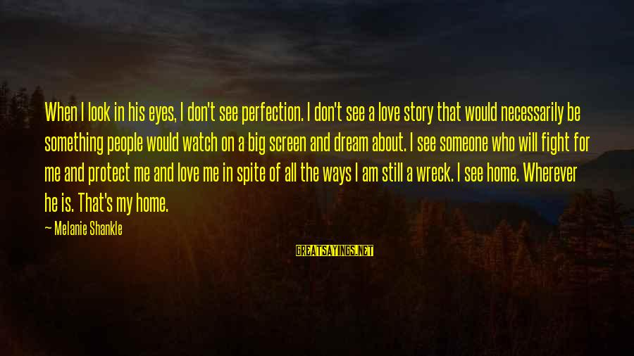 Still Love Someone Sayings By Melanie Shankle: When I look in his eyes, I don't see perfection. I don't see a love