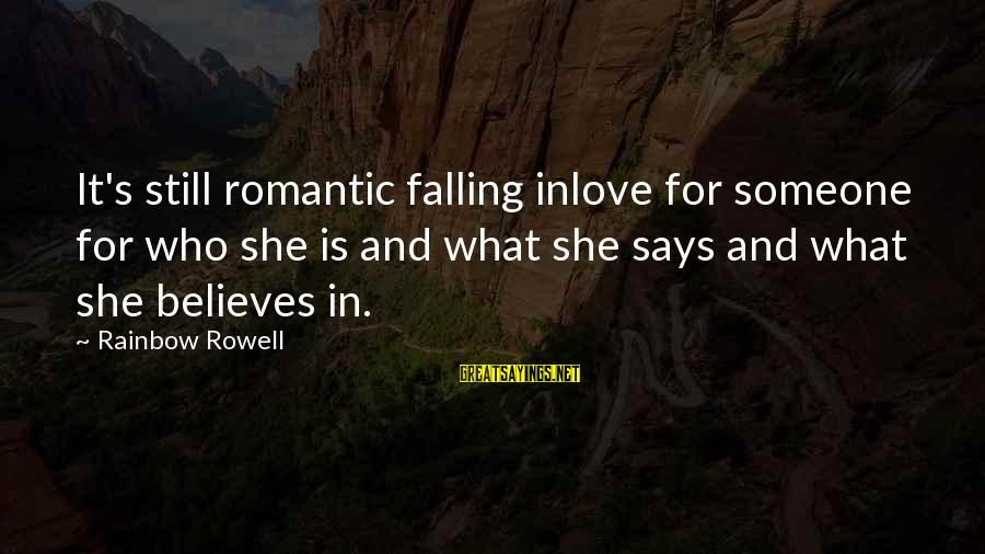 Still Love Someone Sayings By Rainbow Rowell: It's still romantic falling inlove for someone for who she is and what she says