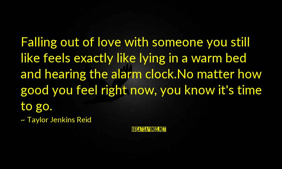 Still Love Someone Sayings By Taylor Jenkins Reid: Falling out of love with someone you still like feels exactly like lying in a