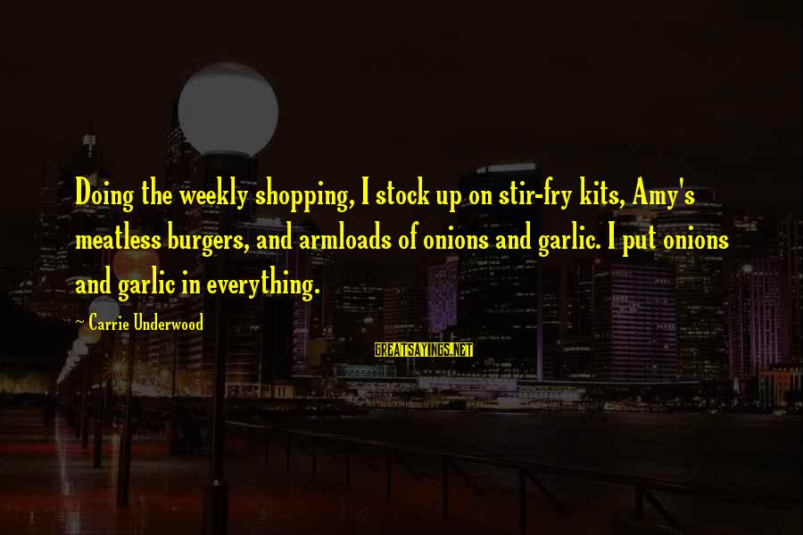 Stir Fry Sayings By Carrie Underwood: Doing the weekly shopping, I stock up on stir-fry kits, Amy's meatless burgers, and armloads