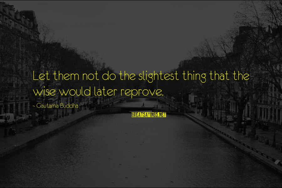 Stir Fry Sayings By Gautama Buddha: Let them not do the slightest thing that the wise would later reprove.