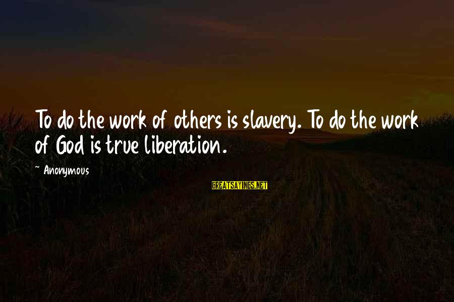 Stock Operator Sayings By Anonymous: To do the work of others is slavery. To do the work of God is