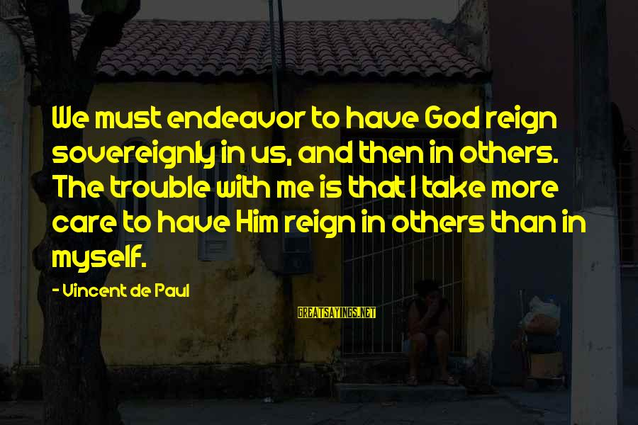 Stock Operator Sayings By Vincent De Paul: We must endeavor to have God reign sovereignly in us, and then in others. The