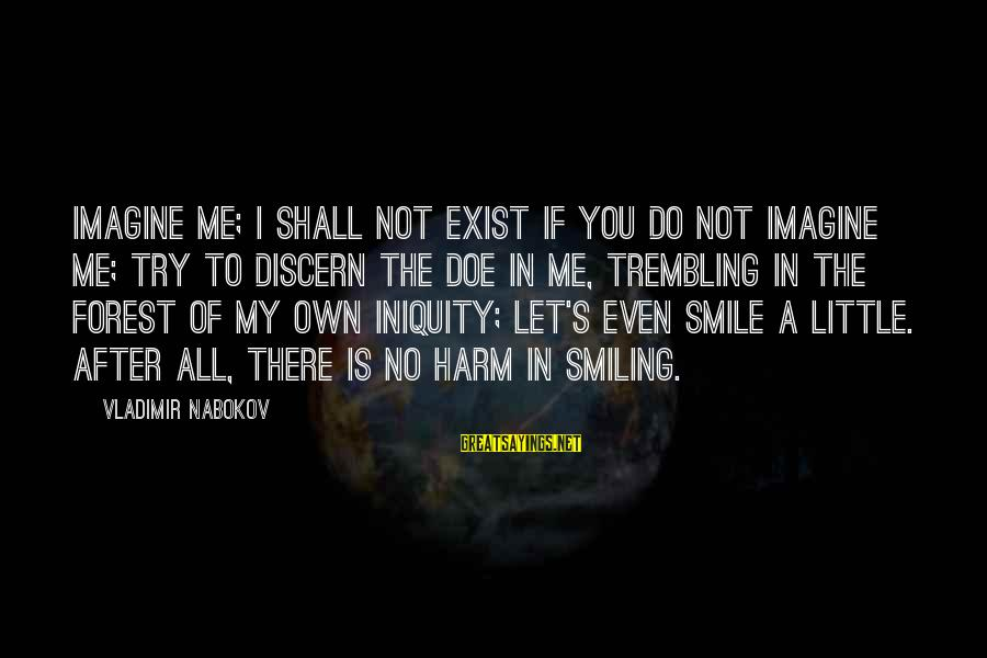 Stodgier Sayings By Vladimir Nabokov: Imagine me; I shall not exist if you do not imagine me; try to discern