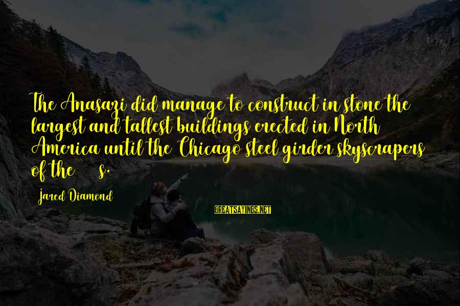 Stone And Diamond Sayings By Jared Diamond: The Anasazi did manage to construct in stone the largest and tallest buildings erected in