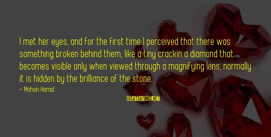 Stone And Diamond Sayings By Mohsin Hamid: I met her eyes, and for the first time I perceived that there was something