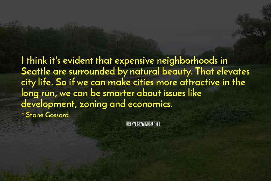 Stone Gossard Sayings: I think it's evident that expensive neighborhoods in Seattle are surrounded by natural beauty. That