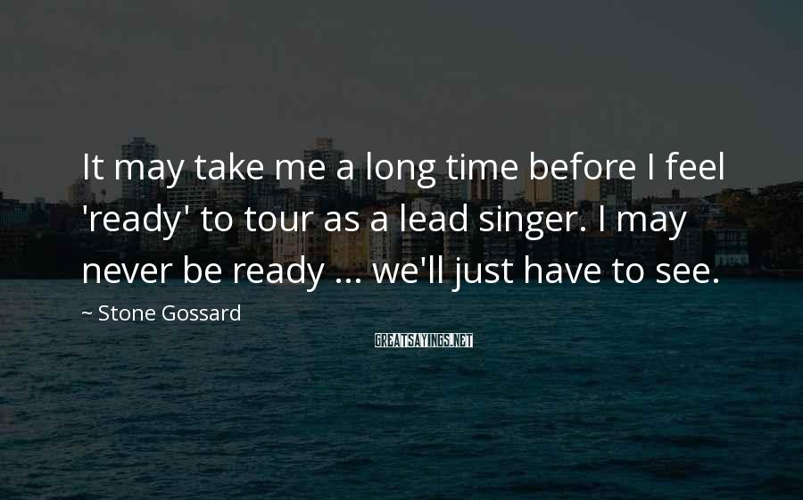 Stone Gossard Sayings: It may take me a long time before I feel 'ready' to tour as a