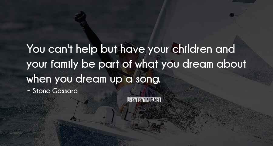 Stone Gossard Sayings: You can't help but have your children and your family be part of what you