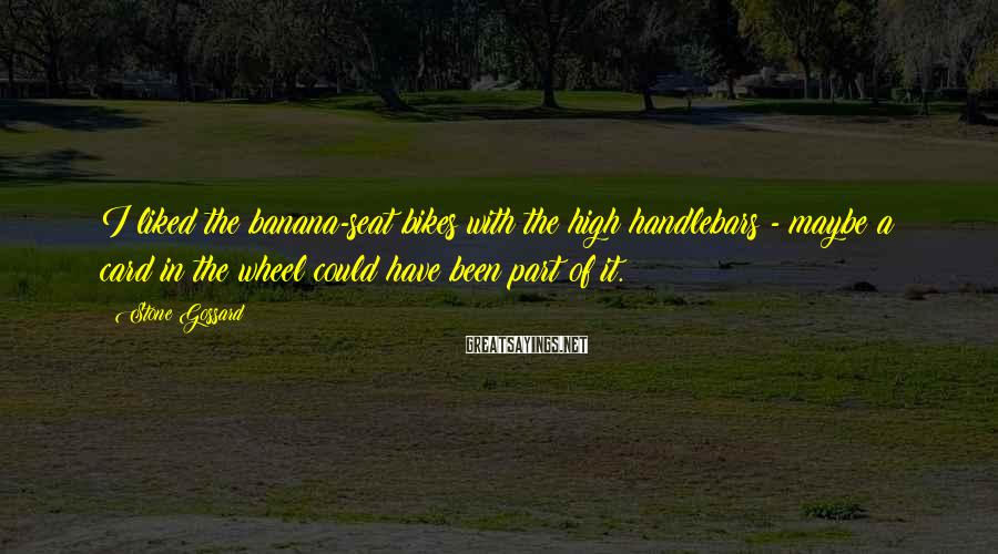 Stone Gossard Sayings: I liked the banana-seat bikes with the high handlebars - maybe a card in the