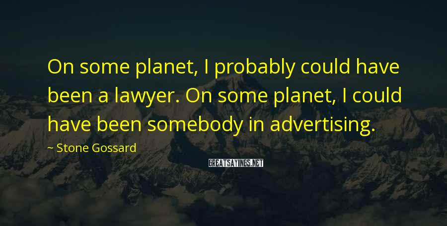 Stone Gossard Sayings: On some planet, I probably could have been a lawyer. On some planet, I could