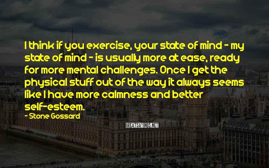 Stone Gossard Sayings: I think if you exercise, your state of mind - my state of mind -