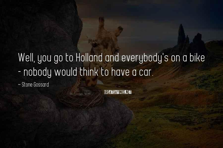 Stone Gossard Sayings: Well, you go to Holland and everybody's on a bike - nobody would think to