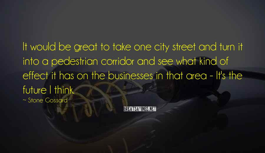 Stone Gossard Sayings: It would be great to take one city street and turn it into a pedestrian