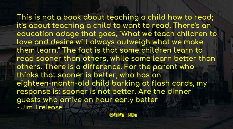 Stoning Of Soraya Sayings By Jim Trelease: This is not a book about teaching a child how to read; it's about teaching