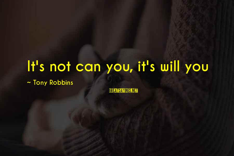 Stoning Of Soraya Sayings By Tony Robbins: It's not can you, it's will you