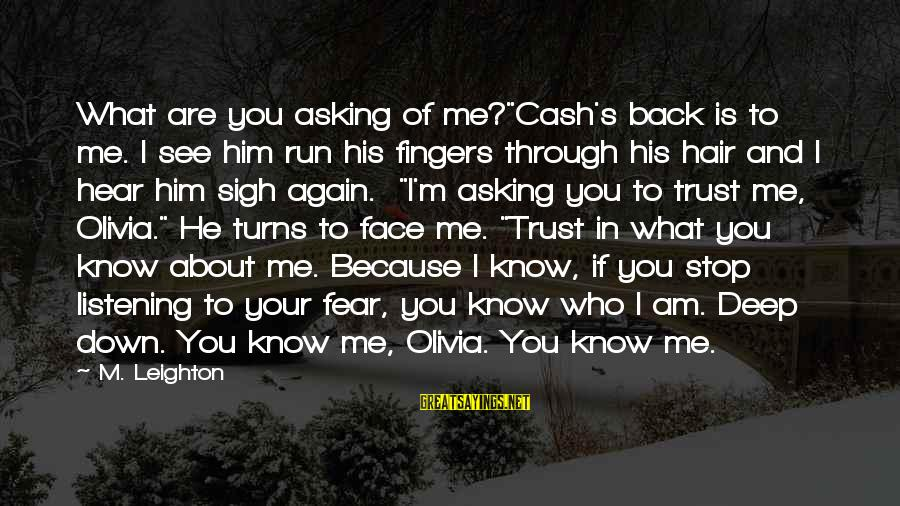 """Stop Asking About Me Sayings By M. Leighton: What are you asking of me?""""Cash's back is to me. I see him run his"""