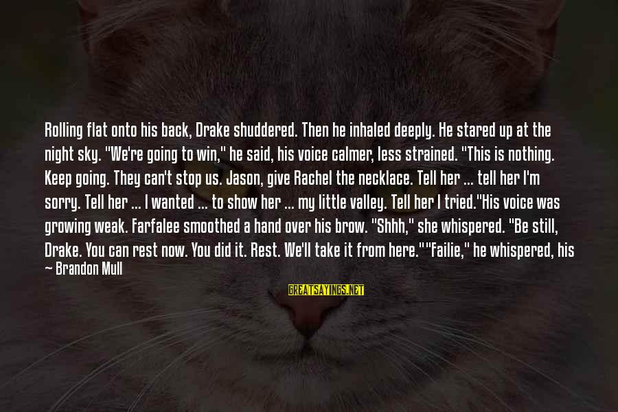 Stop Chasing Her Sayings By Brandon Mull: Rolling flat onto his back, Drake shuddered. Then he inhaled deeply. He stared up at