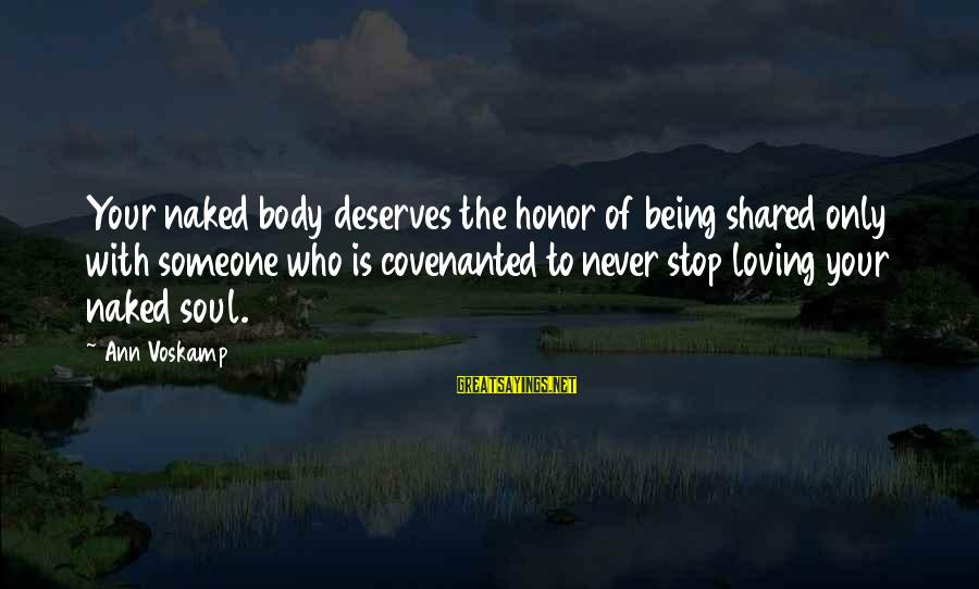 Stop Loving You Sayings By Ann Voskamp: Your naked body deserves the honor of being shared only with someone who is covenanted