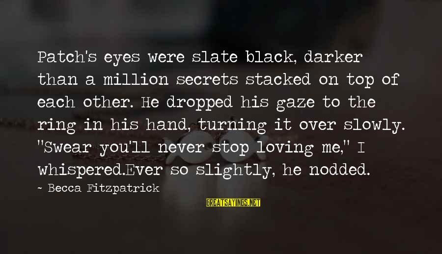 Stop Loving You Sayings By Becca Fitzpatrick: Patch's eyes were slate black, darker than a million secrets stacked on top of each