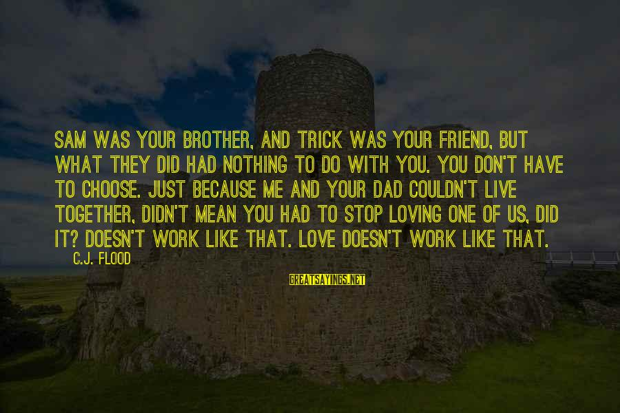 Stop Loving You Sayings By C.J. Flood: Sam was your brother, and Trick was your friend, but what they did had nothing