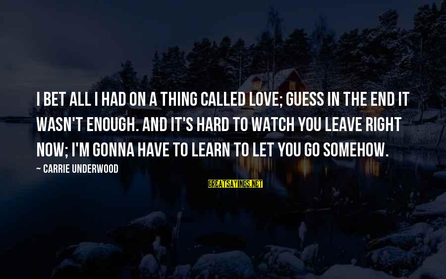 Stop Loving You Sayings By Carrie Underwood: I bet all I had on a thing called love; guess in the end it