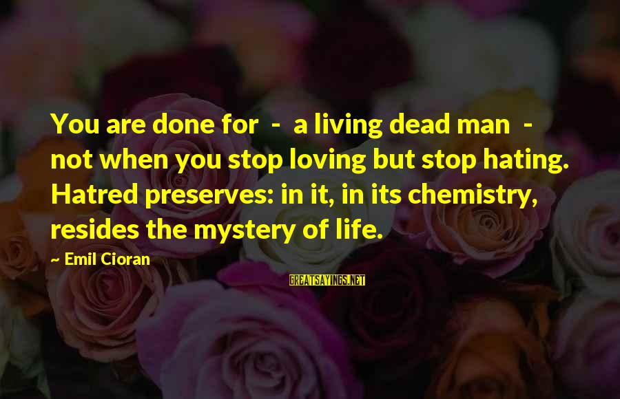 Stop Loving You Sayings By Emil Cioran: You are done for - a living dead man - not when you stop loving