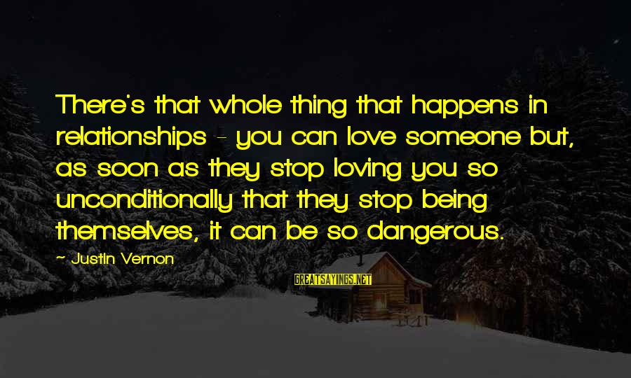Stop Loving You Sayings By Justin Vernon: There's that whole thing that happens in relationships - you can love someone but, as