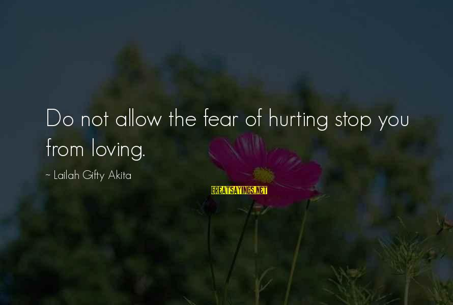 Stop Loving You Sayings By Lailah Gifty Akita: Do not allow the fear of hurting stop you from loving.