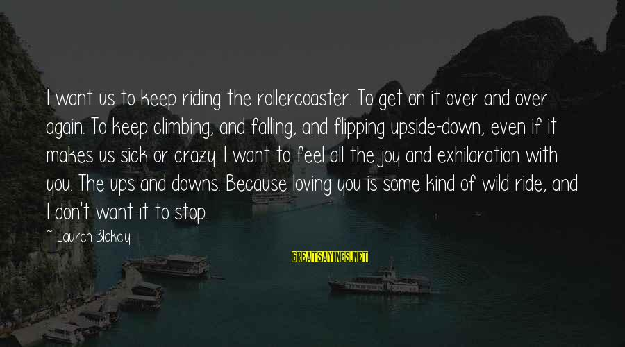 Stop Loving You Sayings By Lauren Blakely: I want us to keep riding the rollercoaster. To get on it over and over