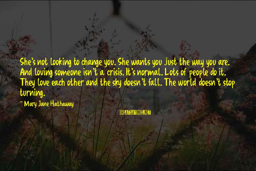 Stop Loving You Sayings By Mary Jane Hathaway: She's not looking to change you. She wants you just the way you are. And