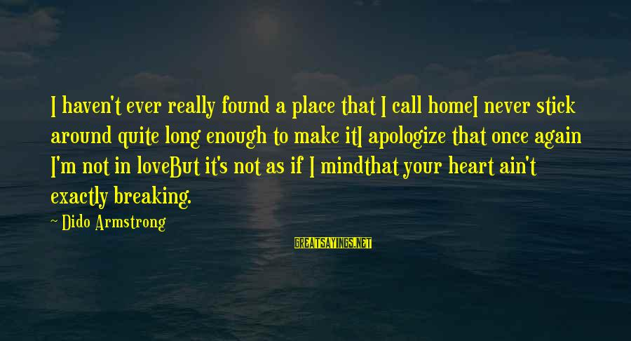 Stop Mocking Sayings By Dido Armstrong: I haven't ever really found a place that I call homeI never stick around quite