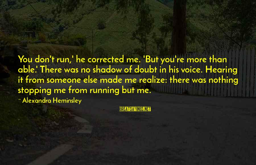 Stopping At Nothing Sayings By Alexandra Heminsley: You don't run,' he corrected me. 'But you're more than able.' There was no shadow