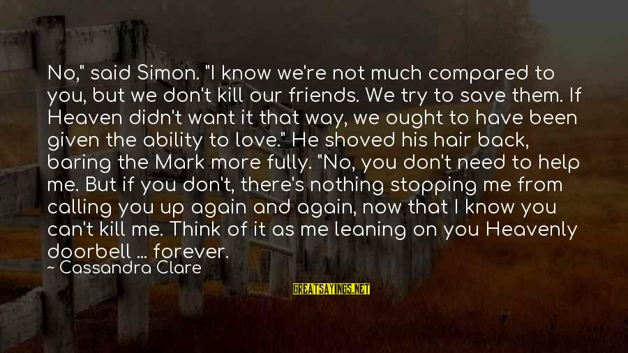 "Stopping At Nothing Sayings By Cassandra Clare: No,"" said Simon. ""I know we're not much compared to you, but we don't kill"