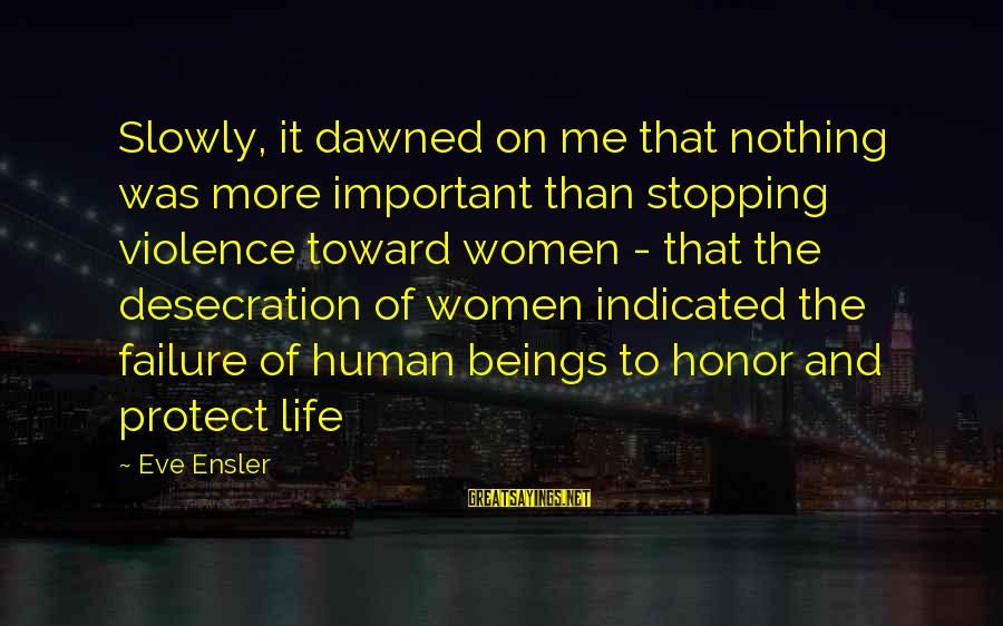 Stopping At Nothing Sayings By Eve Ensler: Slowly, it dawned on me that nothing was more important than stopping violence toward women