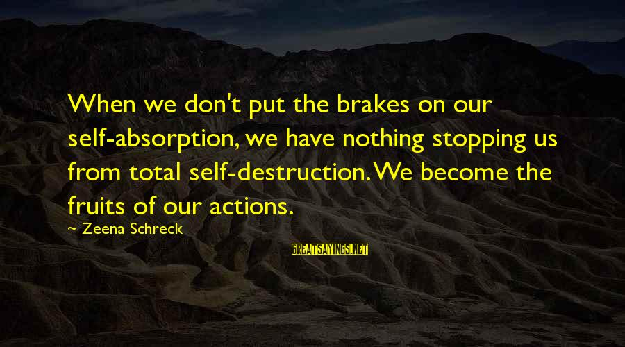 Stopping At Nothing Sayings By Zeena Schreck: When we don't put the brakes on our self-absorption, we have nothing stopping us from